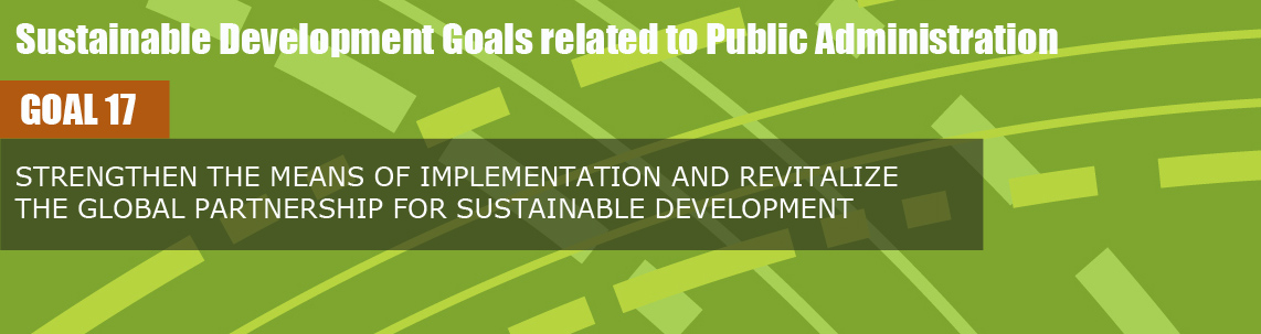 Sustainable Development Goals related to Public Administration - Goal 17 - Strengthen the means of implementation and revitalize the global partnership for sustainable development.